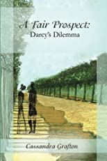 A Fair Prospect: Darcy's Dilemma: A Tale of Elizabeth and Darcy: Volume II (Volume 2)