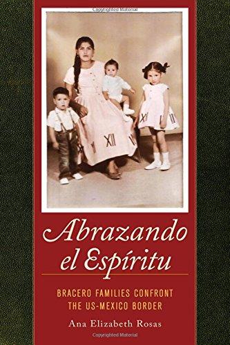 Abrazando El Espiritu: Bracero Families Confront the US-Mexico Border (American Crossroads)