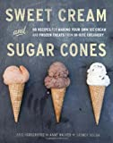 img - for Sweet Cream and Sugar Cones: 90 Recipes for Making Your Own Ice Cream and Frozen Treats from Bi-Rite Creamery book / textbook / text book