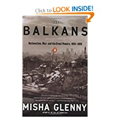 The Balkans: Nationalism, War & the Great Powers, 1804-1999 by Misha Glenny