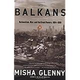 The Balkans: Nationalism, War & the Great Powers, 1804-1999 ~ Misha Glenny