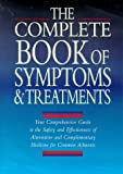 img - for The Book of Symptoms and Treatments: A Comprehensive Guide to the Safety and Effectiveness of Alternative and Complementary Medicine for Common Ailments book / textbook / text book