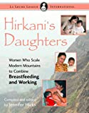 img - for Hirkani's Daughters: Women Who Scale Modern Mountains to Combine Breastfeeding and Working (La Leche League International Book) book / textbook / text book