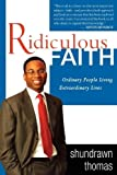Ridiculous Faith: Ordinary People Living Extraordinary Lives