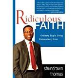 Ridiculous Faith: Ordinary People Living Extraordinary Lives ~ Shundrawn Thomas