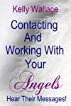 Meet Your Angels and Experience Miracles - Use Their Messages To Live Your Dreams (Intuitive Living)