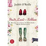 """Stadt, Land -- Schluss: Weit weg von zu Hause, drei kleine Kinder. Und der Ehemann nie da.von """"Judith O'Reilly"""""""