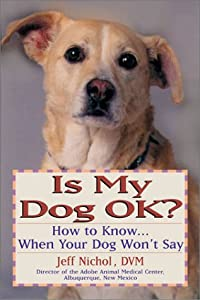 Is My Dog Ok How To Know When Your Dog Wont Say by Prentice Hall Press