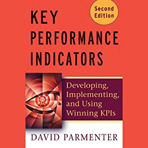 Key Performance Indicators (KPI): Developing, Implementing, and Using Winning KPIs | [David Parmenter]