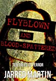Flyblown and Blood-Spattered: 10 Tales of Terror