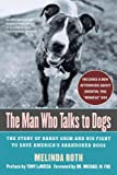 Melinda Roth The Man Who Talks to Dogs: The Story of Randy Grim and His Fight to Save America's Abandoned Dogs