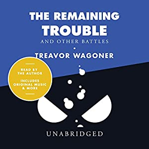The Remaining Trouble and Other Battles Audiobook