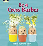 Emma Lynch Be a Cress Barber: Non-Fiction Set 12 (Phonics Bug)