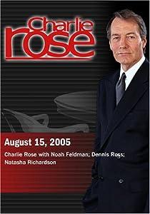 Charlie Rose with Noah Feldman; Dennis Ross; Natasha Richardson (August 15, 2005)
