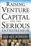 img - for Raising Venture Capital for the Serious Entrepreneur (Edition 1) by Berkery, Dermot [Hardcover(2007  ] book / textbook / text book