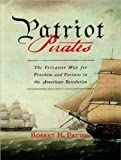 img - for Patriot Pirates: The Privateer War for Freedom and Fortune in the American Revolution book / textbook / text book