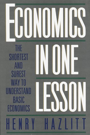 Economics in One Lesson: The Shortest and Surest Way to Understand Basic Economics, Henry Hazlitt