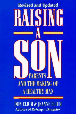 Raising A Son: Parents and the Making of a Healthy Man, Don Elium, Jeanne Elium