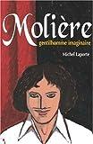 echange, troc Michel Laporte - Molière, gentilhomme imaginaire