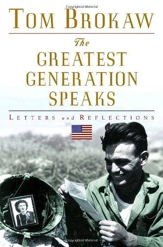 The Greatest Generation Speaks: Letters and Reflections, Brokaw, Tom