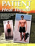 By Jordan S. Rubin - Patient Heal Thyself: A Remarkable Health Program Combining Ancient Wisdom with Groundbreaking Clinical Research (7/26/10)
