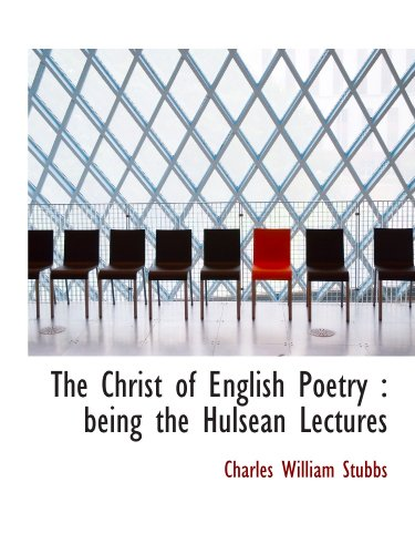 The Christ of English Poetry : being the Hulsean Lectures