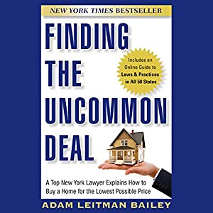 Finding the Uncommon Deal: A Top New York Lawyer Explains How to Buy a Home for the Lowest Possible Price Audiobook