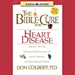 The Bible Cure for Heart Disease: Ancient Truths, Natural Remedies and the Latest Findings for Your Health Today (       UNABRIDGED) by Don Colbert Narrated by Greg Wheatley