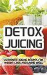Detox Juicing: Authentic Juicing Reci...