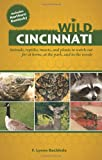 Wild Cincinnati: Animals, Reptiles, Insects, and Plants to Watch Out for at Home, at the Park, and in the Woods (1578605172) by Bachleda, F. Lynne