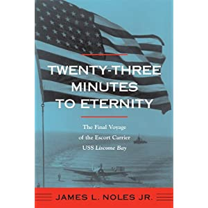 Twenty-Three Minutes to Eternity: The Final Voyage of the Escort Carrier USS Liscome Bay (Fire Ant Books) James L. Noles Jr.