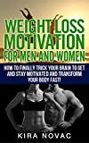 Weight Loss Motivation for Men and Women: How to Finally Trick Your Brain to Get and Stay Motivated and Transform Your Body Fast (Weight Loss, Motivation, Motivational Books Book 1)