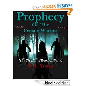 Free Kindle Book: Prophecy Of The Female Warrior (The Nephilim Warrior Series), by K.A. Young. Publication Date: August 26, 2012