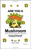 img - for Are You a Mushroom?: Have they been feeding you B.S. and keeping you in the dark? Book 1 book / textbook / text book