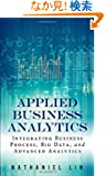 Applied Business Analytics: Integrating Business Process, Big Data, and Advanced Analytics (FT Press Analytics)