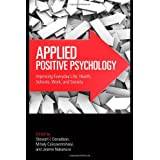 Applied Positive Psychology: Improving Everyday Life, Health, Schools, Work, and Society (Applied Psychology Series...