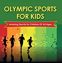 Olympic Sports For Kids : Amazing Sports For Children Of All Ages: Olympic Books For Kids (children's Olympic Sports Books)