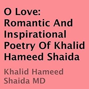O Love: Romantic and Inspirational Poetry of Khalid Hameed Shaida | [Khalid Hameed Shaida]