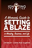 img - for Igniting The Fire: A Woman's Guide to setting a blaze in ministry, business, and life (Volume 1) book / textbook / text book