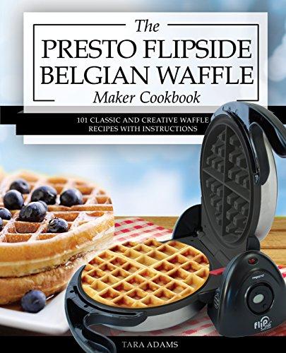 my-presto-flipside-belgian-waffle-maker-cookbook-101-classic-and-creative-waffle-recipes-with-instru