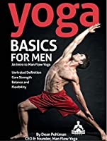 Yoga Basics for Men: An Intro to Man Flow Yoga: All of the physical benefits, and none of the frills. Improve your physical fitness, reduce your risk of ... and feel better overall. (English Edition)