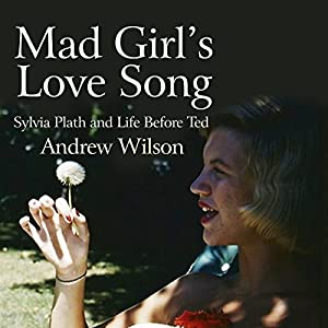 Mad Girl's Love Song: Sylvia Plath and Life Before Ted Audiobook