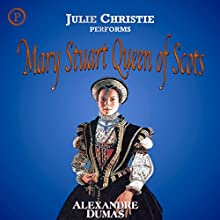 Mary Stuart, Queen of Scots (       ABRIDGED) by Alexandre Dumas Narrated by Julie Christie