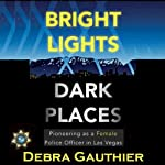 Bright Lights, Dark Places: Pioneering as a Female Police Officer in Las Vegas | Debra Gauthier
