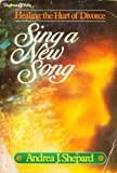 img - for Sing a New Song: Healing the Hurt of Divorce book / textbook / text book