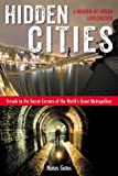Hidden Cities: Travels to the Secret Corners of the World's Great Metropolises; A Memoir of Urb an Exploration