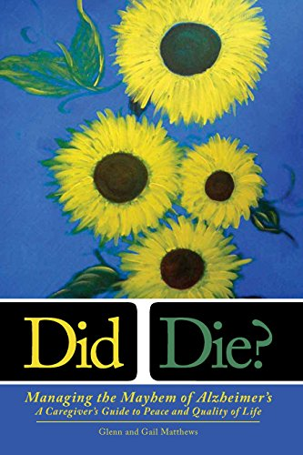 Gail Matthews - Did I Die? Managing the Mayhem of Alzheimer's: A Caregiver's Guide to Peace and Quality of Life (English Edition)
