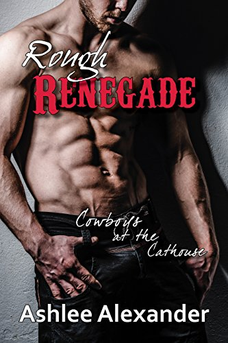 Ashlee Alexander - Rough Renegade (Cowboys at the Cathouse Book 1)