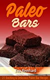 Paleo Bars: 21 Exciting & Delicious Paleo Bar Recipe (Paleo Snack, Protein Bars, Gym Snack,)