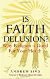 Is Faith Delusion?: Why religion is good for your health (1847063403) by Sims, Andrew